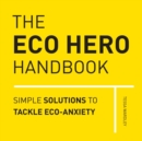 The Eco Hero Handbook : Simple Solutions to Tackle Eco-Anxiety - Book