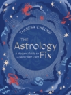 The Astrology Fix : A Modern Guide to Cosmic Self Care - Book
