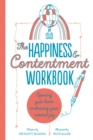 The Happiness & Contentment Workbook : Opening your heart, embracing your natural joy - Book