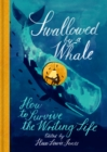 Swallowed By a Whale : How to Survive the Writing Life - Book