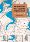 A History of the Second World War in 100 Maps - Book
