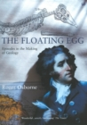 The Floating Egg : Episodes in the Making of Geology - Book