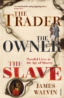 The Trader, The Owner, The Slave : Parallel Lives in the Age of Slavery - Book