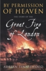 By Permission Of Heaven : The Story of the Great Fire of London - Book
