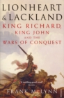 Lionheart and Lackland : King Richard, King John and the Wars of Conquest - Book