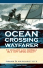 Ocean Crossing Wayfarer : To Iceland and Norway in a 16ft Open Dinghy - Book