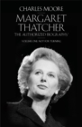 Margaret Thatcher : The Authorized Biography, Volume One: Not For Turning - Book