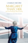 Margaret Thatcher : The Authorized Biography, Volume Two: Everything She Wants - Book