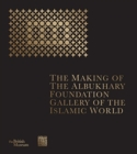 The Making of The Albukhary Foundation Gallery of the Islamic World - Book