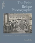 The Print Before Photography : An introduction to European Printmaking 1550 - 1820 - Book