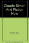 Claude Simon and Fiction Now - Book
