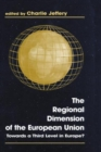 The Regional Dimension of the European Union : Towards a Third Level in Europe? - Book