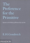 The Preference for the Primitive : Episodes in the History of Western Taste and Art - Book