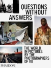Questions without Answers : The World in Pictures by the Photographers of VII - Book