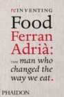 Reinventing Food; Ferran Adria: The Man Who Changed The Way We Eat - Book