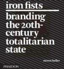 Iron Fists : Branding the 20th-Century Totalitarian State - Book