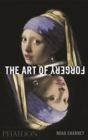 The Art of Forgery : The Minds, Motives and Methods of Master Forgers - Book