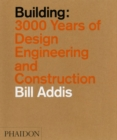 Building : 3,000 Years of Design, Engineering, and Construction - Book