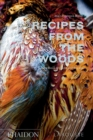 Recipes from the Woods : The Book of Game and Forage - Book