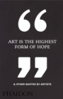 Art is the Highest Form of Hope & Other Quotes by Artists - Book
