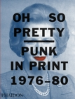 Oh So Pretty: Punk in Print 1976-1980 - Book