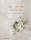 On Eating Insects : Essays, Stories and Recipes - Book