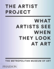 The Artist Project : What Artists See When They Look at Art - Book