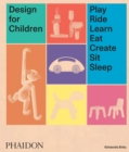 Design for Children : Play, Ride, Learn, Eat, Create, Sit, Sleep - Book