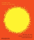Flying Too Close to the Sun : Myths in Art from Classical to Contemporary - Book