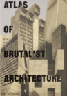 Atlas of Brutalist Architecture : The New York Times Best Art Book of 2018 - Book