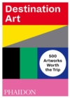 Destination Art : 500 Artworks Worth the Trip - Book