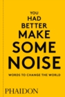 You Had Better Make Some Noise: Words to Change the World - Book