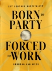 Born to Party, Forced to Work : 21st Century Hospitality - Book
