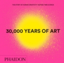 30,000 Years of Art : The Story of Human Creativity across Time and Space (mini format - includes 600 of the world's greatest works) - Book