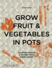 Grow Fruit & Vegetables in Pots : Planting Advice & Recipes from Great Dixter - Book