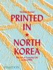 Printed in North Korea: The Art of Everyday Life in the DPRK - Book