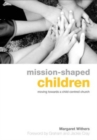 Mission-Shaped Children : Moving Towards a Child-Centered Church - Book