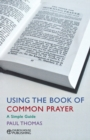 Using the Book of Common Prayer : A simple guide - Book
