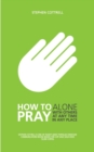 How to Pray : Alone, with Others, at Any Time, in Any Place - eBook