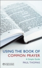 Using the Book of Common Prayer : A simple guide - eBook
