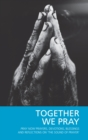 Together We Pray : Pray Now Prayers, Devotions, Blessings and Reflections on 'The Sound of Prayer' - eBook