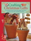 Crafting Christmas Gifts : Over 25 Adorable Projects Featuring Angels, Snowmen, Reindeer and Other Yuletide Favourites - Book
