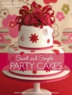 Sweet and Simple Party Cakes : Over 40 Pretty Cakes for Perfect Celebrations - Book