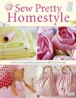 Sew Pretty Homestyle : Over 35 Irresistible Projects to Fall in Love with - Book