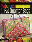 Fabulous Fat Quarter Bags : A Gorgeous Gathering of Bags for Every Day - Book