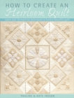 How to Create an Heirloom Quilt : Learn Over 30 Machine Techniques to Build a Beautiful Quilt - Book