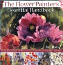 The Flower Painters Essential Handbook : How to Paint 50 Beautiful Flowers in Watercolor - eBook