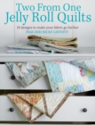 Two From One Jelly Roll Quilts : 18 Designs to Make Your Fabric Go Further - Book