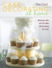 Cake Decorating at Home : Discover the Art of Cake Decorating for Fun! - Book
