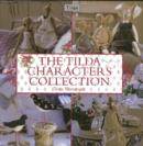 The Tilda Characters Collection : Birds, Bunnies, Angels and Dolls - Book